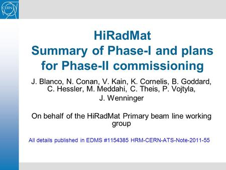 HiRadMat Summary of Phase-I and plans for Phase-II commissioning J. Blanco, N. Conan, V. Kain, K. Cornelis, B. Goddard, C. Hessler, M. Meddahi, C. Theis,