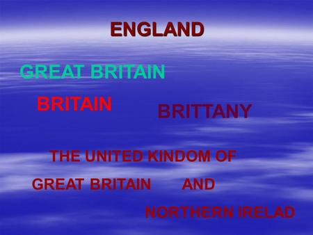 ENGLAND GREAT BRITAIN BRITTANY THE UNITED KINDOM OF GREAT BRITAIN AND NORTHERN IRELAD BRITAIN.