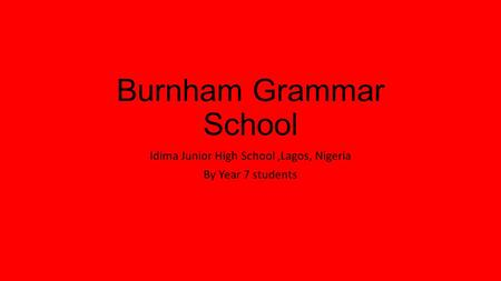Burnham Grammar School Idima Junior High School,Lagos, Nigeria By Year 7 students.