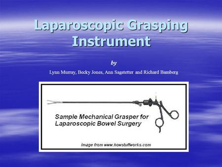 Laparoscopic Grasping Instrument by Lynn Murray, Becky Jones, Ann Sagstetter and Richard Bamberg.