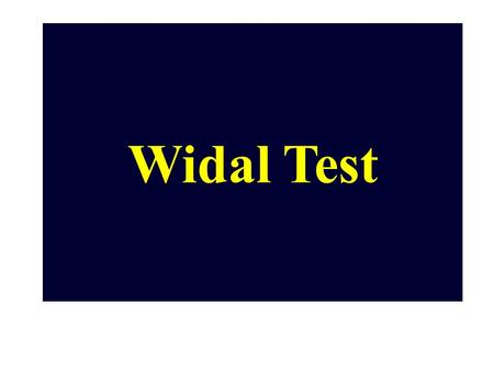 Widal Test. Widal test is a serological test for diagnosis of Typhoid ( Enteric) fever Typhoid (Enteric) fever is caused by genus Salmonella.