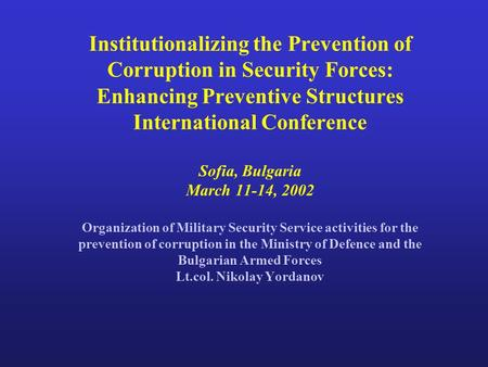 Institutionalizing the Prevention of Corruption in Security Forces: Enhancing Preventive Structures International Conference Sofia, Bulgaria March 11-14,