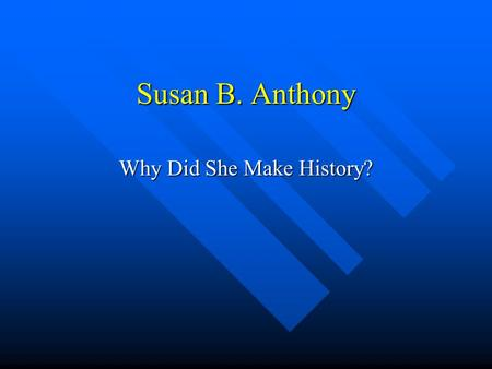 Susan B. Anthony Why Did She Make History?. Understanding Her Fight Inequality Inequality –Being unequal in value Equal Equal –To have the same value.