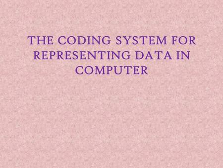 THE CODING SYSTEM FOR REPRESENTING DATA IN COMPUTER.