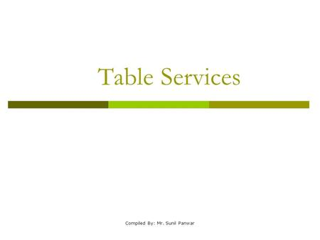 Table Services Compiled By: Mr. Sunil Panwar. Styles of Table Service  Table Service is defined how? By what dishes are used By what utensils are used.