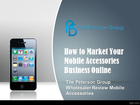 How to Market Your Mobile Accessories Business Online The Peterson Group Wholesaler Review Mobile Accessories.