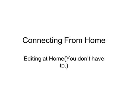 Connecting From Home Editing at Home(You don't have to.)