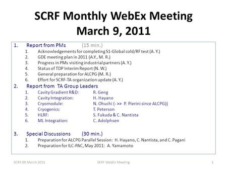 SCRF Monthly WebEx Meeting March 9, 2011 1.Report from PMs (15 min.) 1.Acknowledgements for completing S1-Global cold/RF test (A. Y.) 2.GDE meeting plan.