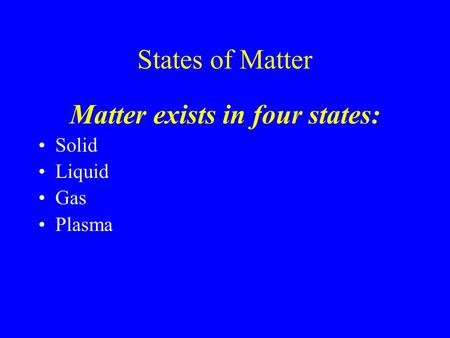 States of Matter Matter exists in four states: Solid Liquid Gas Plasma.