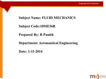 Subject Name: FLUID MECHANICS Subject Code:10ME36B Prepared By: R Punith Department: Aeronautical Engineering Date: 1-11-2014.