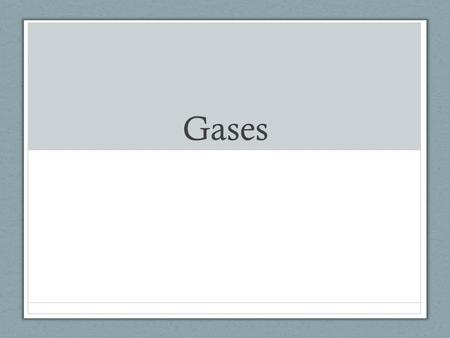Gases. Kinetic Molecular Theory 1)Gases are made of tiny atoms with a lot of space in between them 2)These gas particles are in constant motion, colliding.