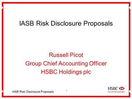 1 IASB Risk Disclosure Proposals Russell Picot Group Chief Accounting Officer HSBC Holdings plc.