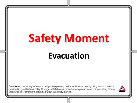 Safety Moment Evacuation Disclaimer: this safety moment is designed to prevent similar incidents occurring. All guidance herein is provided in good faith.