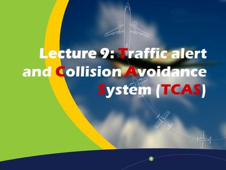 Lecture 9: Traffic alert and Collision Avoidance System (TCAS)