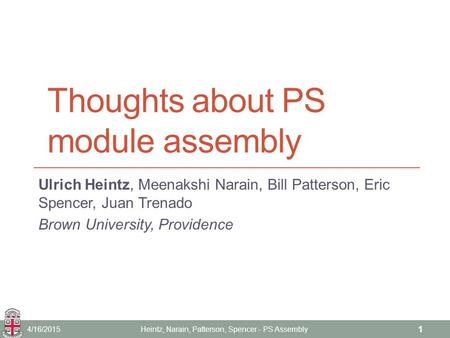 Thoughts about PS module assembly Ulrich Heintz, Meenakshi Narain, Bill Patterson, Eric Spencer, Juan Trenado Brown University, Providence 4/16/2015Heintz,
