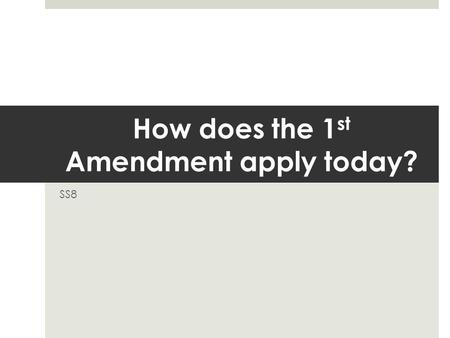 How does the 1 st Amendment apply today? SS8. Warm-Up: Re-write the following text in your own words… (pg. 34, left of your notebook) Congress shall make.