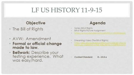 LF US HISTORY 11-9-15 Objective The Bill of Rights AVW: Amendment Formal or official change made to law. Bellwork: Describe your testing experience. What.