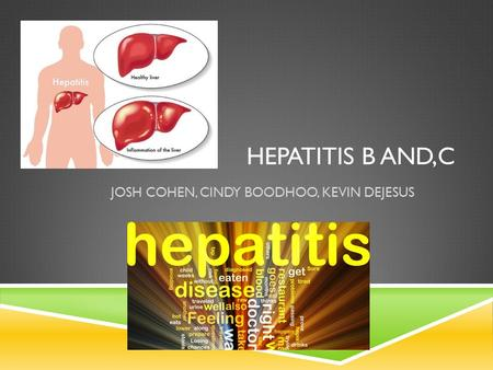 HEPATITIS B AND,C JOSH COHEN, CINDY BOODHOO, KEVIN DEJESUS.