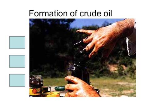Formation of crude oil. More mud Even more mud And more mud pressure mud.