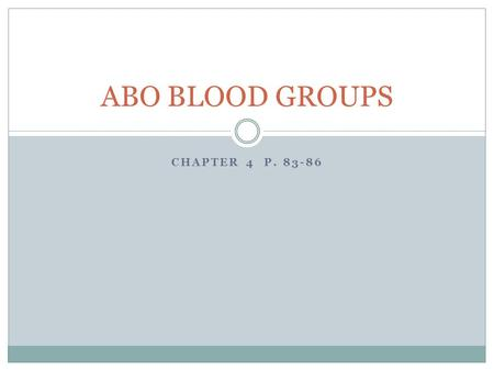 CHAPTER 4 P. 83-86 ABO BLOOD GROUPS. ABO Blood groups are a case of Multiple Alleles ABO blood groups are a case of multiple alleles where there are three.