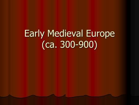 Early Medieval Europe (ca. 300-900). Early Medieval Europe How was Europe different now from the classical past? How was Europe different now from the.