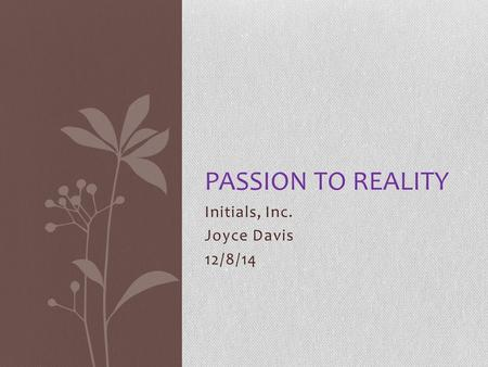 Initials, Inc. Joyce Davis 12/8/14 PASSION TO REALITY.