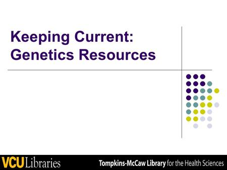 Keeping Current: Genetics Resources. This workshop will provide an overview of NCBI resources for finding-- Background information & journal articles.