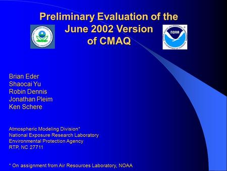 Preliminary Evaluation of the June 2002 Version of CMAQ Brian Eder Shaocai Yu Robin Dennis Jonathan Pleim Ken Schere Atmospheric Modeling Division* National.