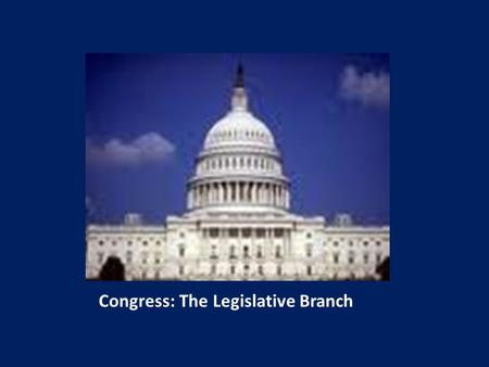 Congress: The Legislative Branch The United States Congress  The Major function of Congress is to pass bills. Translating the public will into.