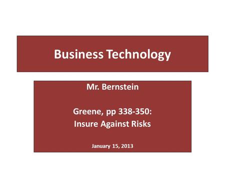 Business Technology Mr. Bernstein Greene, pp 338-350: Insure Against Risks January 15, 2013.