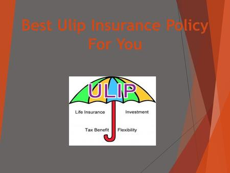 Best Ulip Insurance Policy For You.  What is ULIP?  A ULIP or unit linked insurance plan is a market linked product that combines the best of insurance.