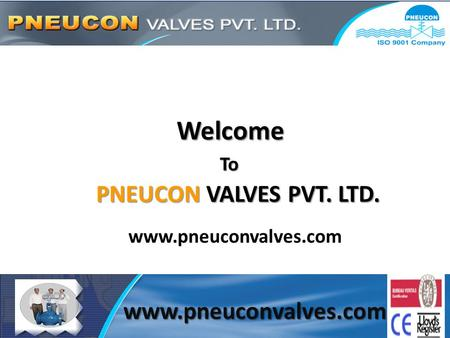 Www.pneuconvalves.com Welcome To PNEUCON VALVES PVT. LTD. www.pneuconvalves.com.