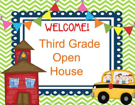 Third Grade Open House. When you expect more, students achieve more!
