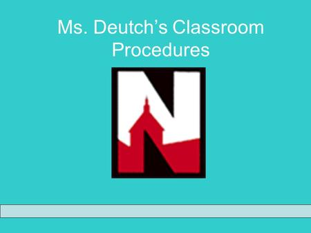 Ms. Deutch's Classroom Procedures. Beginning Class Walk in respectfully and have a seat Get out assignment (if due) Look on board for instructions Wait.