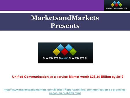 MarketsandMarkets Presents Unified Communication as a service Market worth $23.34 Billion by 2019