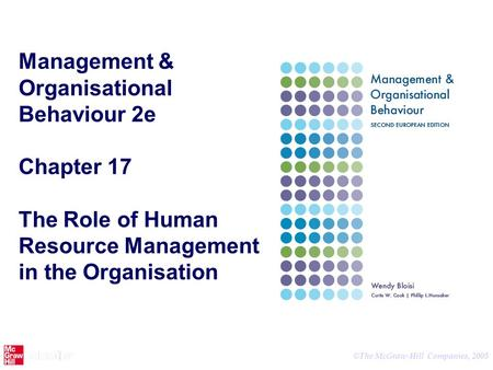 © The McGraw-Hill Companies, 2005 Management & Organisational Behaviour 2e Chapter 17 The Role of Human Resource Management <strong>in</strong> the Organisation.