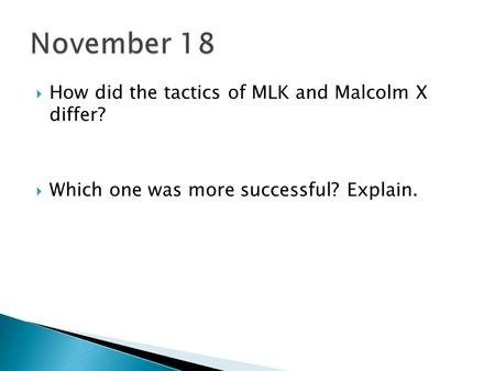  How did the tactics of MLK and Malcolm X differ?  Which one was more successful? Explain.