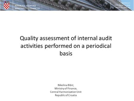 Quality assessment of internal audit activities performed on a periodical basis Nikolina Bibić, Ministry of Finance, Central Harmonization Unit Republic.