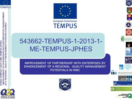 "543662-TEMPUS-1-2013-1-ME-TEMPUS-JPHES ""IMPROVEMENT OF PARTNERSHIP WITH ENTERPISES BY ENHENCEMENT OF A REGIONAL QUALITY MANAGEMENT POTENTIALS IN WBC"" 543662-TEMPUS-1-2013-1-"