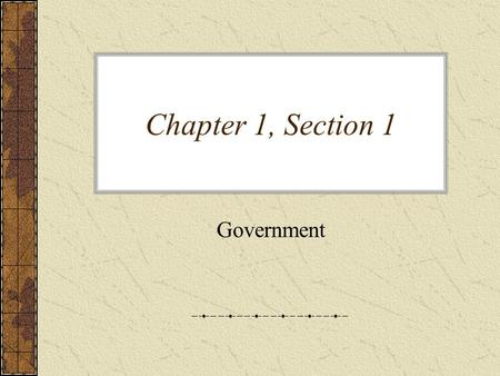 Chapter 1, Section 1 Government. What is Civics? Civics – is the study of rights and duties of citizens. Citizens – have certain rights and duties. -