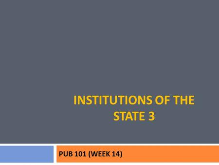 INSTITUTIONS OF THE STATE 3 PUB 101 (WEEK 14). Forms of Executive-Legislative Relations.