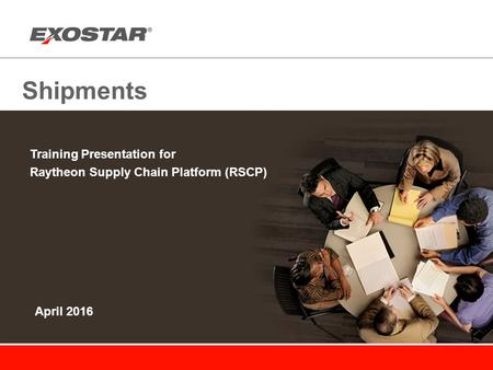 Shipments Training Presentation for Raytheon Supply Chain Platform (RSCP) April 2016.