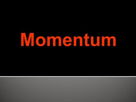 What is momentum? We say the Packers have momentum entering the final weeks of the season… Anything that is moving has momentum.