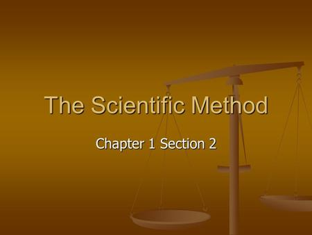 The Scientific Method Chapter 1 Section 2. What is the Scientific Method? It is a series of steps used to help solve a problem.