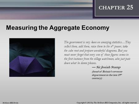 Introduction: Thinking Like an Economist 1 CHAPTER 2 Measuring the Aggregate Economy The government is very keen on amazing statistics…They collect them,