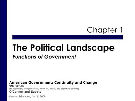 Chapter 1 The Political Landscape Functions of Government Pearson Education, Inc. © 2008 American Government: Continuity and Change 9th Edition (to accompany.