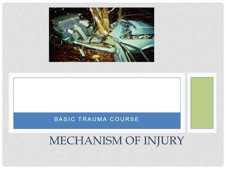 Basic Trauma Course Mechanism of Injury.