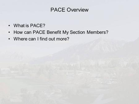 PACE Overview What is PACE? How can PACE Benefit My Section Members? Where can I find out more?