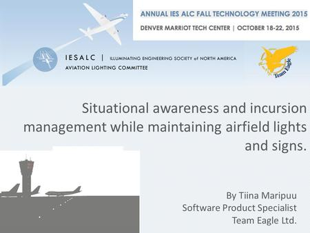 Situational awareness and incursion management while maintaining airfield lights and signs. By Tiina Maripuu Software Product Specialist Team Eagle Ltd.