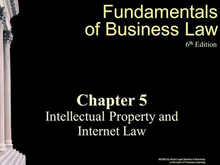 ©2005 by West Legal Studies in Business A Division of Thomson Learning Fundamentals of Business Law 6 th Edition Chapter 5 Intellectual Property and Internet.